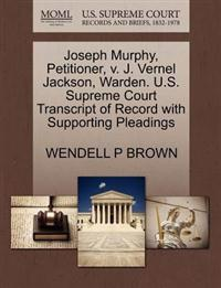 Joseph Murphy, Petitioner, V. J. Vernel Jackson, Warden. U.S. Supreme Court Transcript of Record with Supporting Pleadings