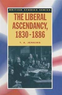 The Liberal Ascendancy 1830-1886