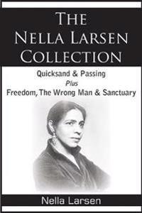 The Nella Larsen Collection; Quicksand  Passing  Freedom  the Wrong Man  Sanctuary - Nella Larsen - böcker (9781935785750)     Bokhandel