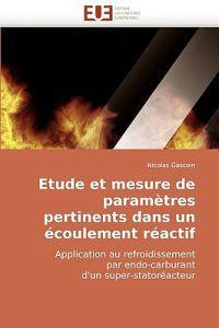Etude Et Mesure de Paramtres Pertinents Dans Un Coulement Ractif Application Au Refroidissement Par Endo-Carburant D'Un Super-Statoracteur