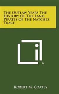 The Outlaw Years the History of the Land Pirates of the Natchez Trace