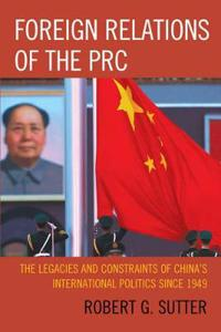 Foreign Relations of the PRC: The Legacies and Constraints of China's International Politics Since 1949