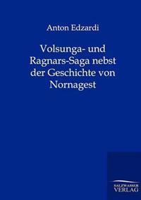 Volsunga- Und Ragnars-Saga Nebst Der Geschichte Von Nornagest