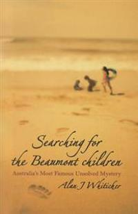 Searching for the Beaumont Children: Australia's Most Famous Unsolved Mystery