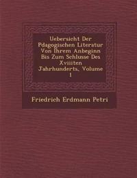 Uebersicht Der P¿dagogischen Literatur Von Ihrem Anbeginn Bis Zum Schlusse Des Xviiiten Jahrhunderts, Volume 1