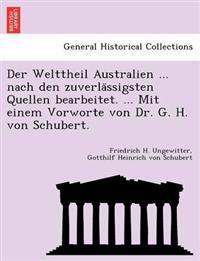 Der Welttheil Australien ... Nach Den Zuverla Ssigsten Quellen Bearbeitet. ... Mit Einem Vorworte Von Dr. G. H. Von Schubert.