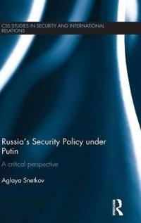 Russia's Security Policy Under Putin: A Critical Perspective