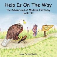 Help Is on the Way: The Adventures of Madame Flutterby Book III