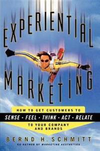 Experiential Marketing: How to Get Customers to Sense, Feel, Think, ACT, R