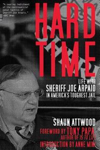 Hard Time: Life with Sheriff Joe Arpaio in Americaa's Toughest Jail