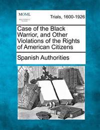 Case of the Black Warrior, and Other Violations of the Rights of American Citizens