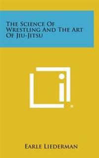 The Science of Wrestling and the Art of Jiu-Jitsu