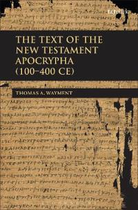 The Text of the New Testament Apocrypha (100 - 400 CE)