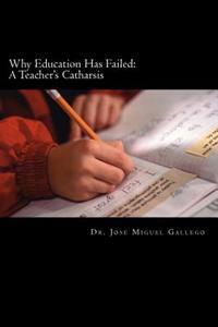 Why Education Has Failed: A Teacher's Cartharsis