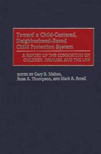 Toward a Child-Centered, Neighborhood-Based Child Protection System