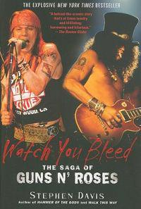 Watch You Bleed: The Saga of Guns N' Roses - Stephen Davis ...