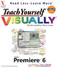 Teach Yourself Visually Adobe Premiere 6