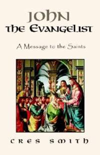 John the Evangelist: A Message to the Saints
