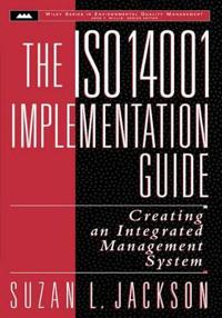 The ISO 14001 Implementation Guide: Creating an Integrated Management Syste