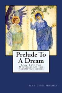 Prelude to a Dream: Book 1 of the Mysteries of the Redemption Series