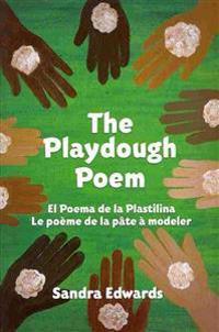 The Playdough Poem: El Poema de la Plastilina, Le Poeme de la Pate A Modeler