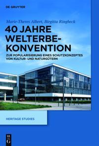 40 Jahre Welterbekonvention: Zur Popularisierung Eines Schutzkonzeptes Fur Kultur- Und Naturguter