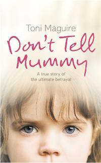Dont tell mummy - a true story of the ultimate betrayal