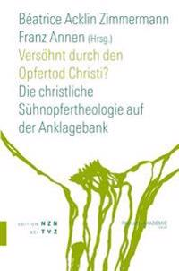 Versohnt Durch Den Opfertod Christi?: Die Christliche Suhnopfertheologie Auf Der Anklagebank