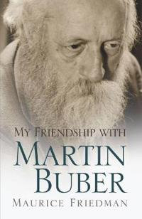 My Friendship With Martin Buber