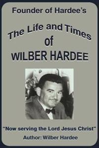 The Life and Times of Wilber Hardee
