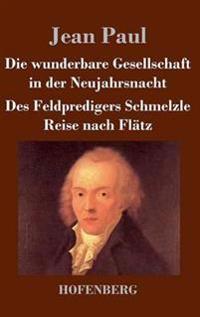 Die Wunderbare Gesellschaft in Der Neujahrsnacht / Des Feldpredigers Schmelzle Reise Nach Flatz