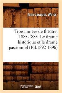 Trois Annees de Theatre, 1883-1885. Le Drame Historique Et Le Drame Passionnel (Ed.1892-1896)