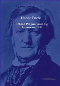 Richard Wagner Und Die Homosexualitat