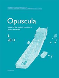 Opuscula 6 | 2013 : Annual of the Swedish Institutes at Athens and Rome