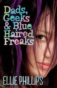 Dads, Geeks & Blue-Haired Freaks