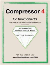 Compressor 4 - So Funktioniert's: Eine Neu Art Von Anleitung - Die Visuelle Form