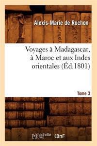 Voyages � Madagascar, � Maroc Et Aux Indes Orientales. Tome 3 (�d.1801)