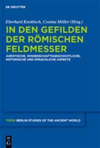 In Den Gefilden Der Römischen Feldmesser: Juristische, Wissenschaftsgeschichtliche, Historische Und Sprachliche Aspekte