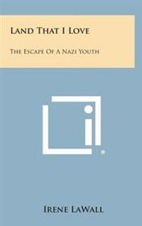 Land That I Love: The Escape of a Nazi Youth