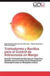 Trichoderma y Bacillus Para El Control de Antracnosis En Mango