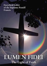 Lumen fidei - the light of faith. encyclical letter of the supreme pontiff