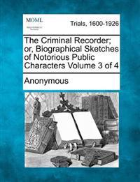 The Criminal Recorder; Or, Biographical Sketches of Notorious Public Characters Volume 3 of 4