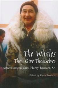 The Whales, They Give Themselves: Conversations with Harry Brower, Sr.