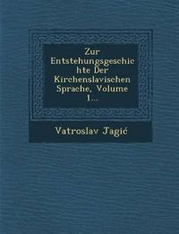 Zur Entstehungsgeschichte Der Kirchenslavischen Sprache, Volume 1...