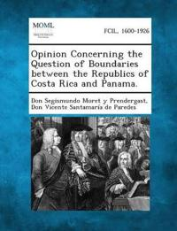 Opinion Concerning the Question of Boundaries Between the Republics of Costa Rica and Panama.