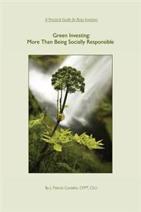 Green Investing: More Than Being Socially Responsible: A Practical Guide for Busy Investors