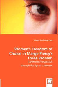 Women's Freedom of Choice in Marge Piercy's Three Women