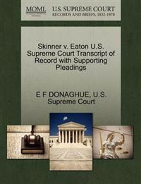 Skinner V. Eaton U.S. Supreme Court Transcript of Record with Supporting Pleadings