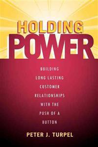 Holding Power: Building Long Lasting Customer Relationships with the Push of a Button