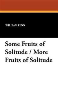 Some Fruits of Solitude/ More Fruits of Solitude